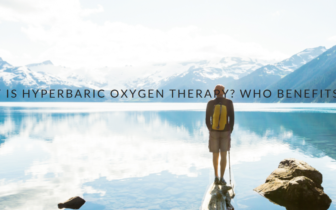 What is Hyperbaric Oxygen Therapy? Who Benefits?